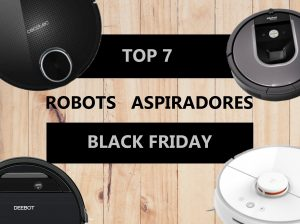 TOP 7 ROBOTS ASPIRADORES BLACK FRIDAY